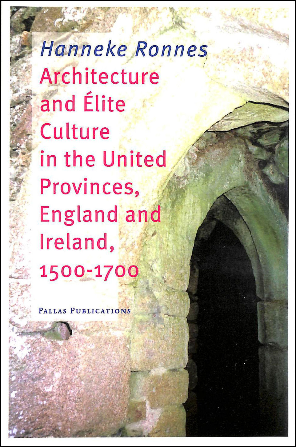 Image for Architecture and Elite Culture in the United Provinces, England and Ireland (Academic studies series)