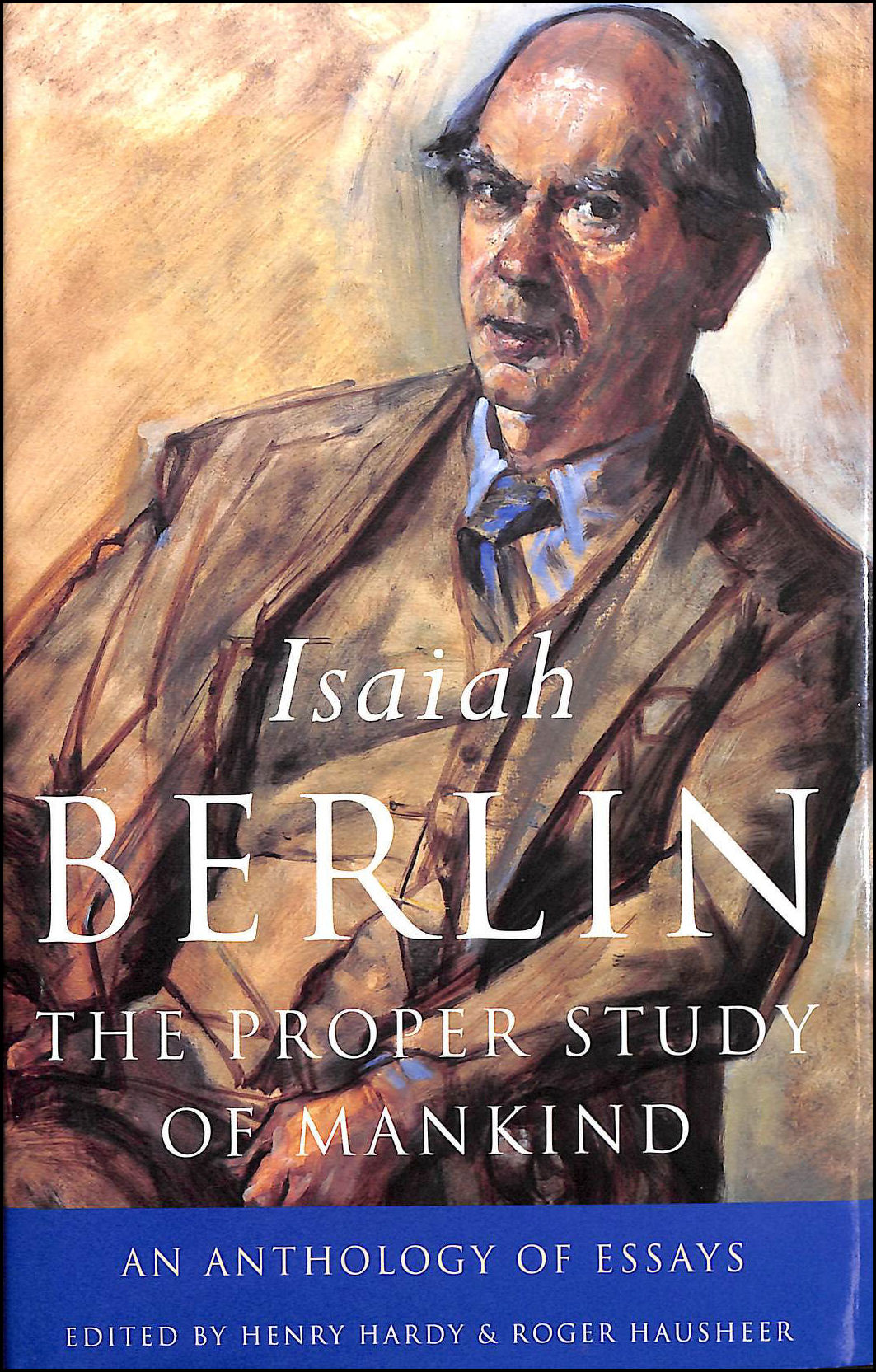 The Proper Study of Mankind: An Anthology of Essays, Isaiah Berlin; Henry Hardy [Editor]; Roger Hausheer [Editor]; Noel Annan [Foreword];