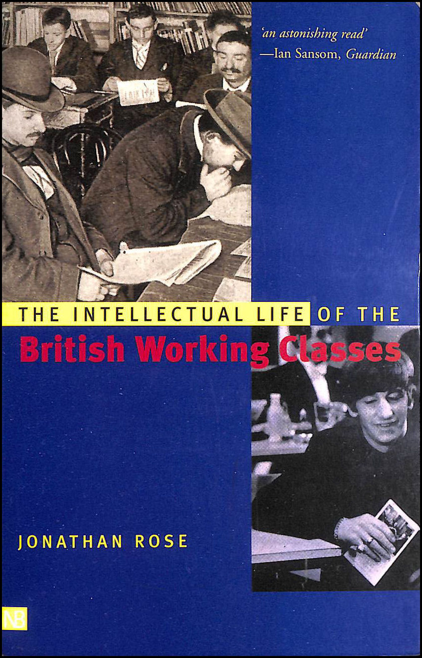 The Intellectual Life of the British Working Classes, Rose, Jonathan