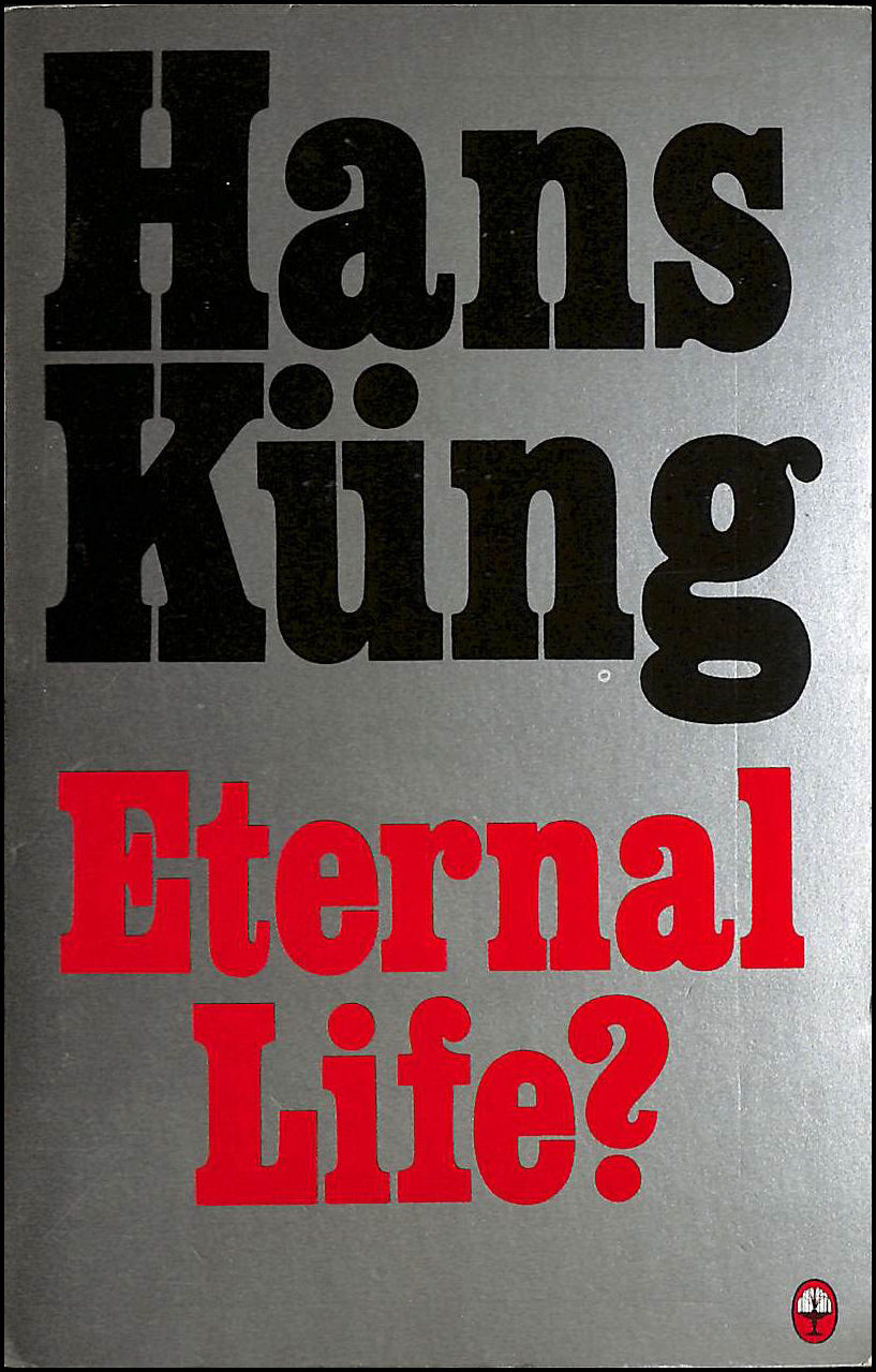 Image for Eternal Life?: Life After Death as a Medical, Philosophical and Theological Problem