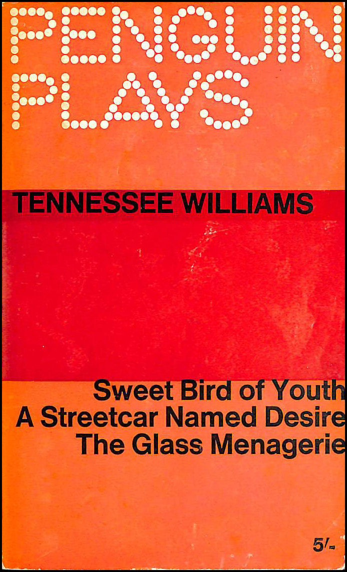 Penguin Plays, Tenessee Williams. sweet bird of youth, a streetcar named desire and the glass menagerie., Tennessee Williams; E Browne [Editor]