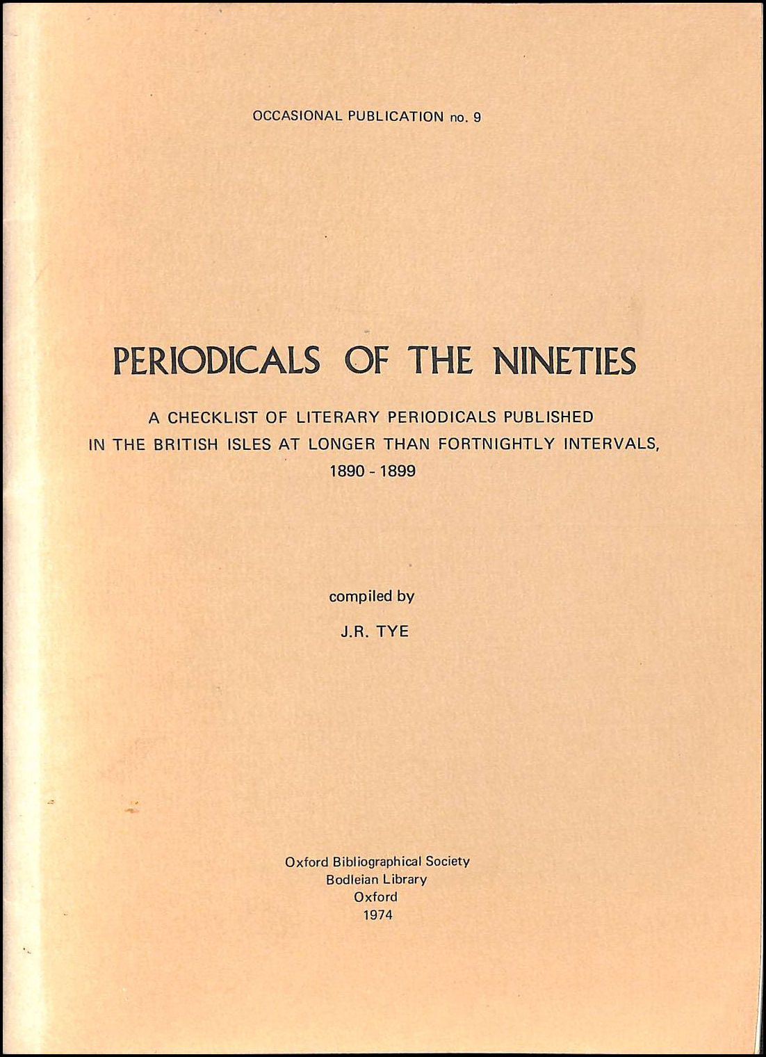 Periodicals of the Nineties: A Checklist of Literary Periodicals Published in the British Isles at Longer Than Fortnightly Intervals, 1890-99 (Occasional publication / Oxford Bibliographical Society), Tye, J.R. [Editor]