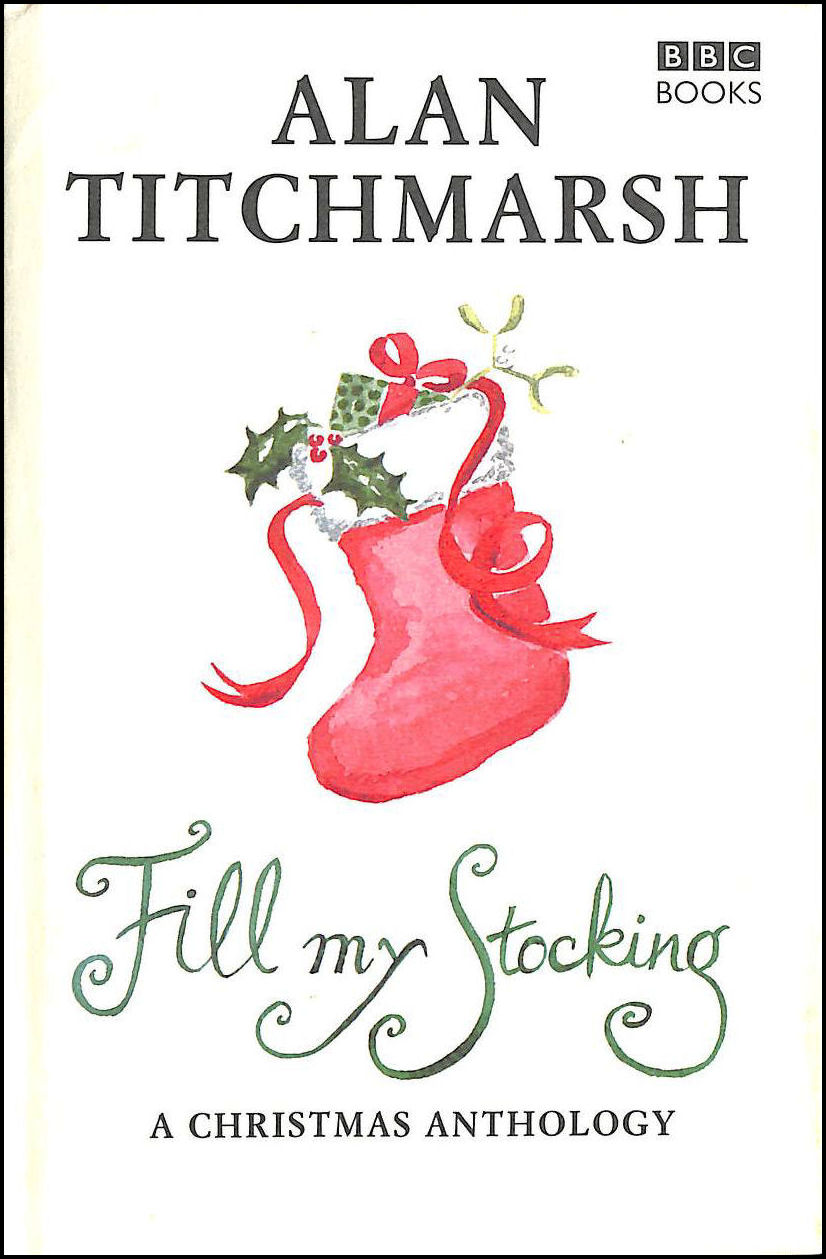 Fill My Stocking: A Christmas Anthology, Alan Titchmarsh; Alan Titchmarsh [Illustrator]