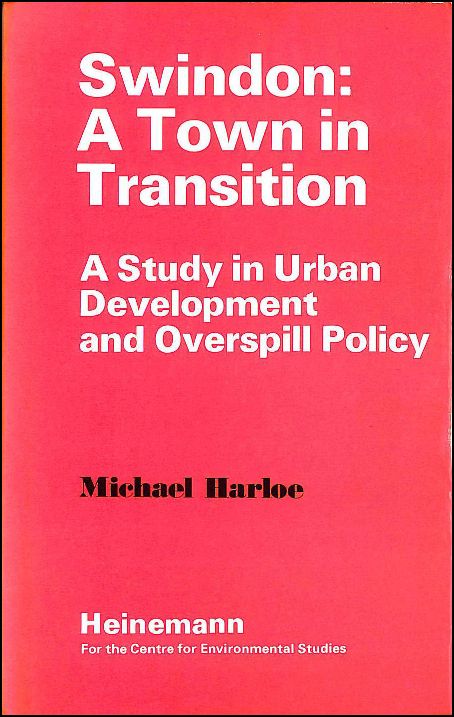 Image for Swindon: A Town in Transition - A Study in Urban Development and Overspill Policy (Series / Centre for Environmental Studies)