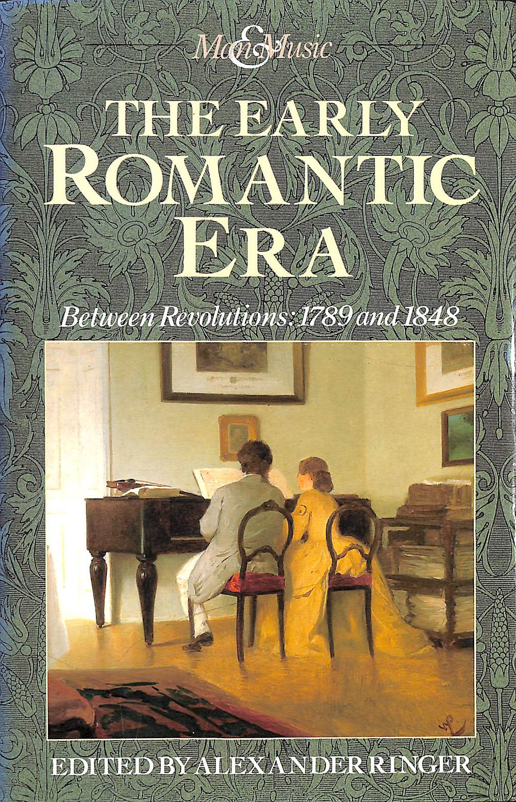 The Early Romantic Era: Between Revolutions, 1789 and 1848 (Man & Music), Ringer, Alexander L. [Editor]
