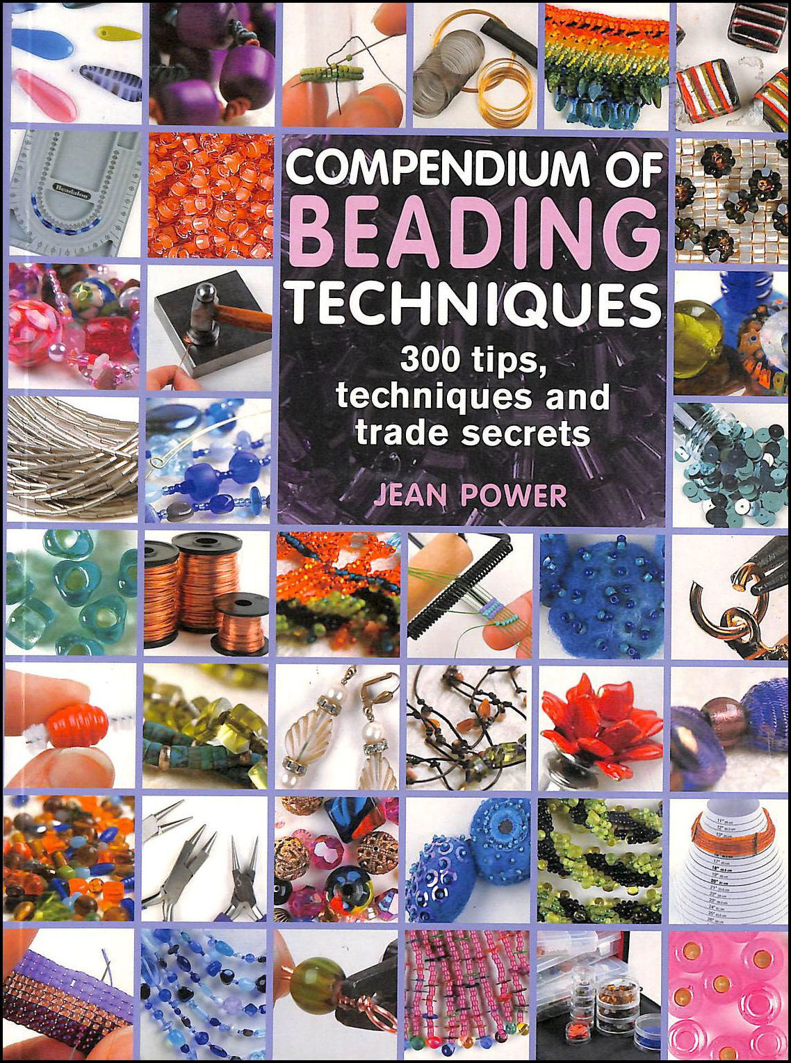 Compendium of Beading Techniques: 300 tips, techniques and trade secrets, Power, Jean