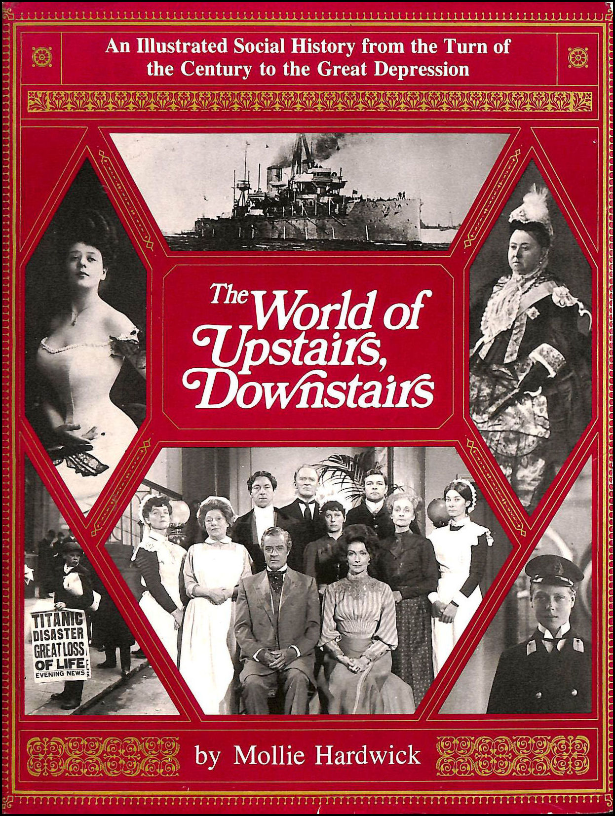 Image for World of Upstairs, Downstairs: An Illustrated Social History from the Turn of the Century to the Great Depression