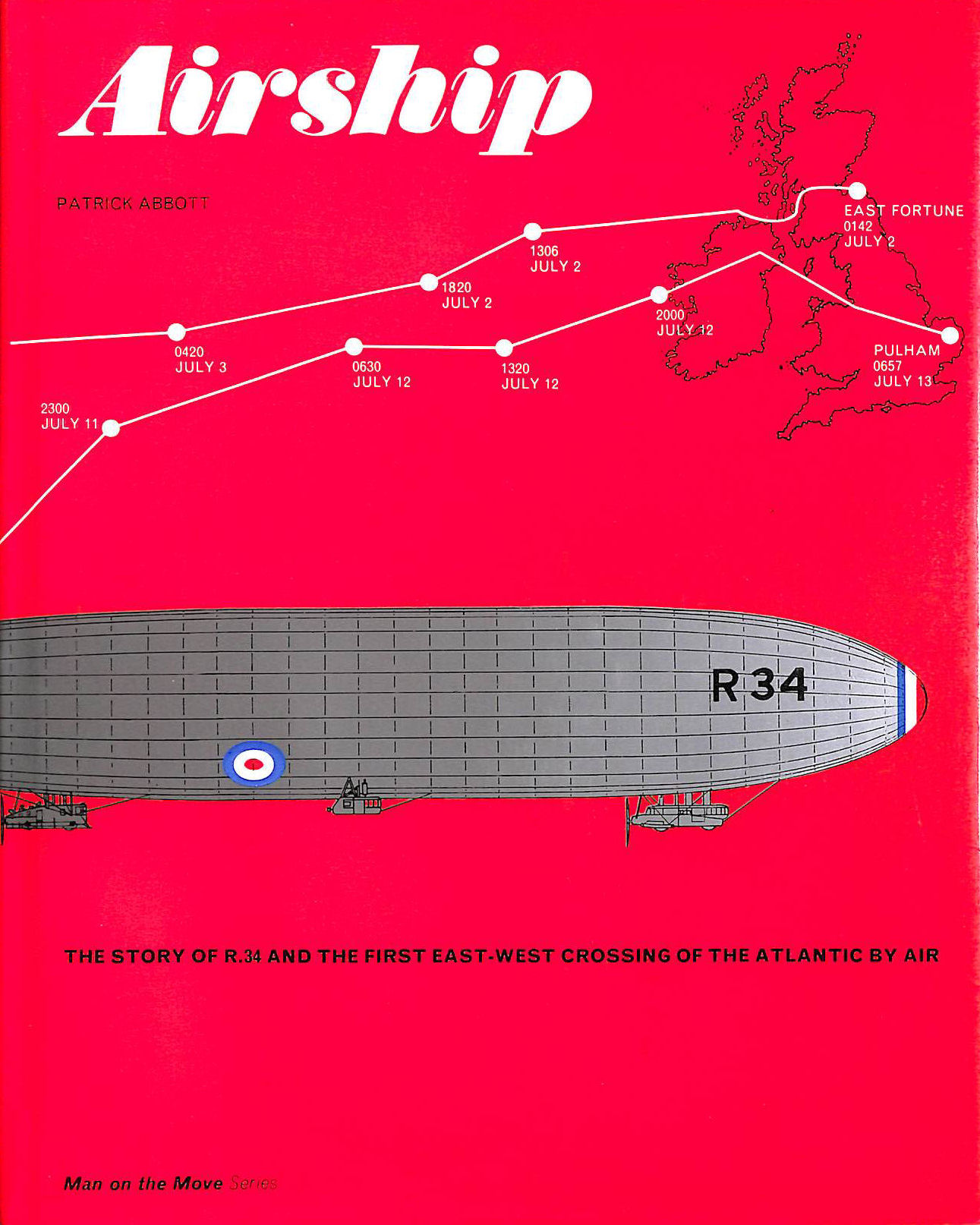 Airship: The Story of the R.34 and the First East-west Crossing of the Atlantic by Air (Man on the move series), Abbott, Patrick