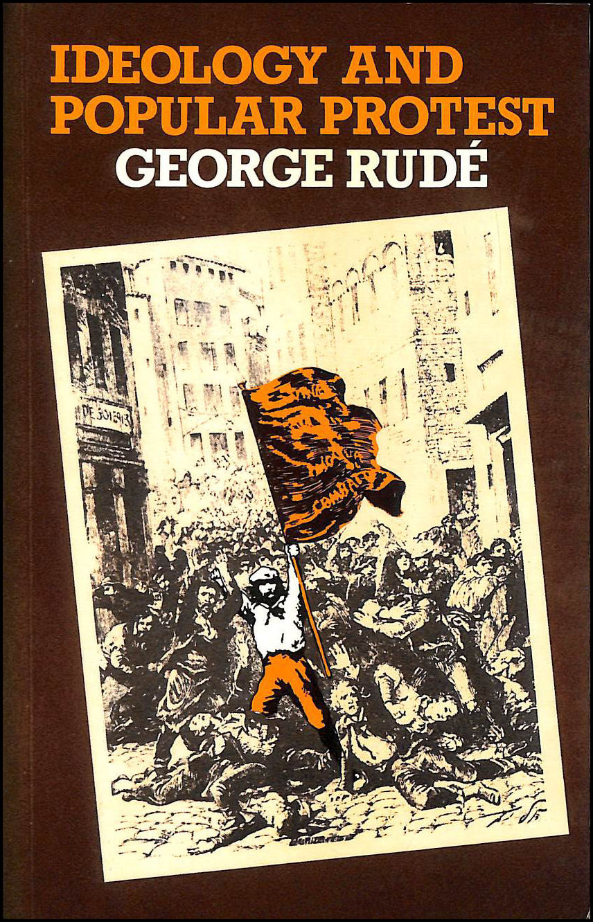 Ideology and Popular Protest, Rude, George