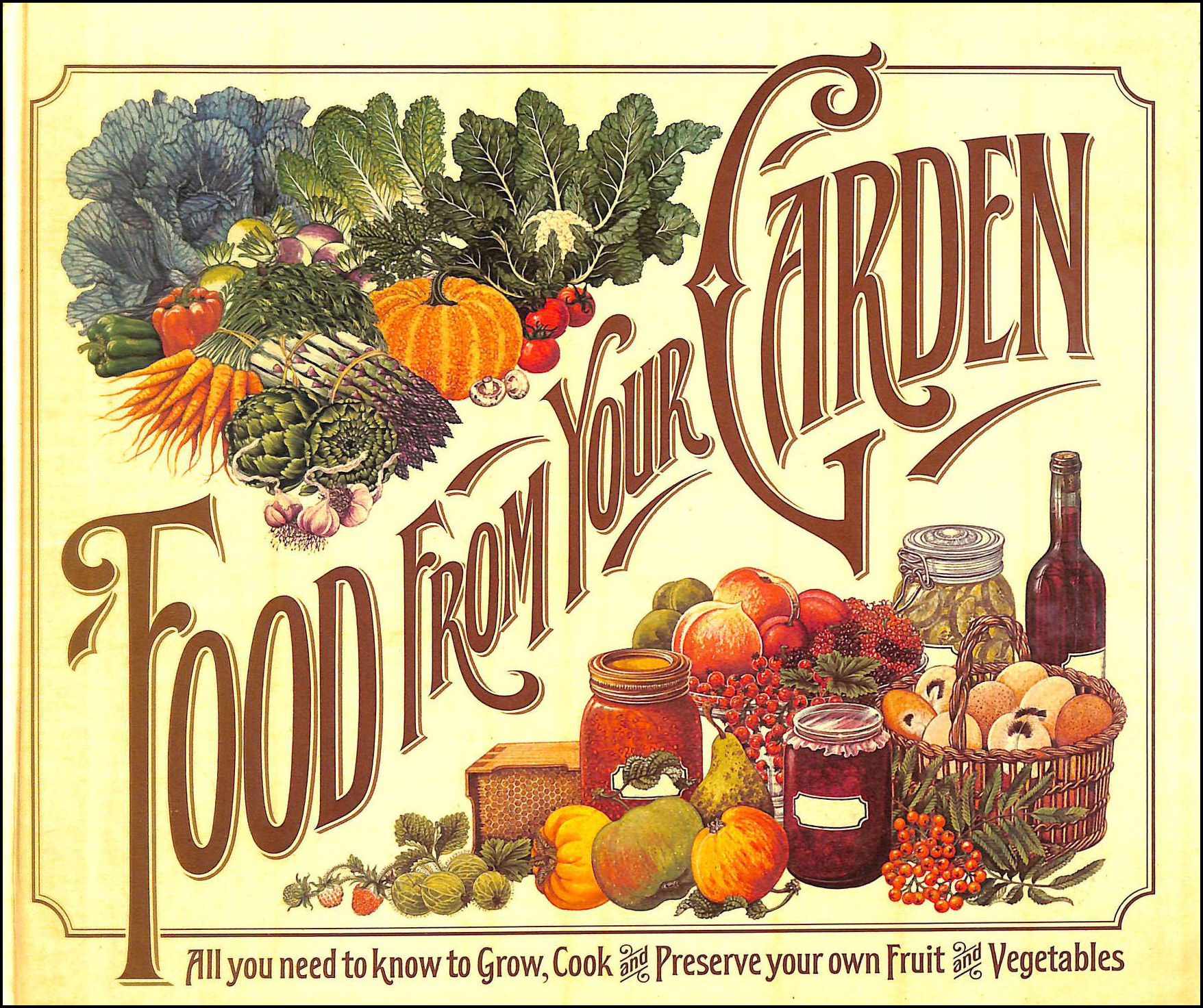 Food from Your Garden ~ All you need to know to Grow, Cook and Preserve your own Fruit and Vegetables, Reader's Digest
