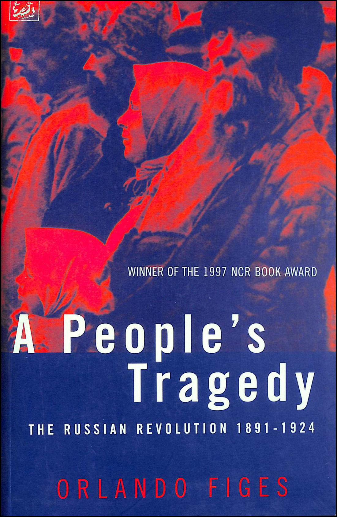 A People's Tragedy: The Russian Revolution, 1891-1924, Figes, Orlando