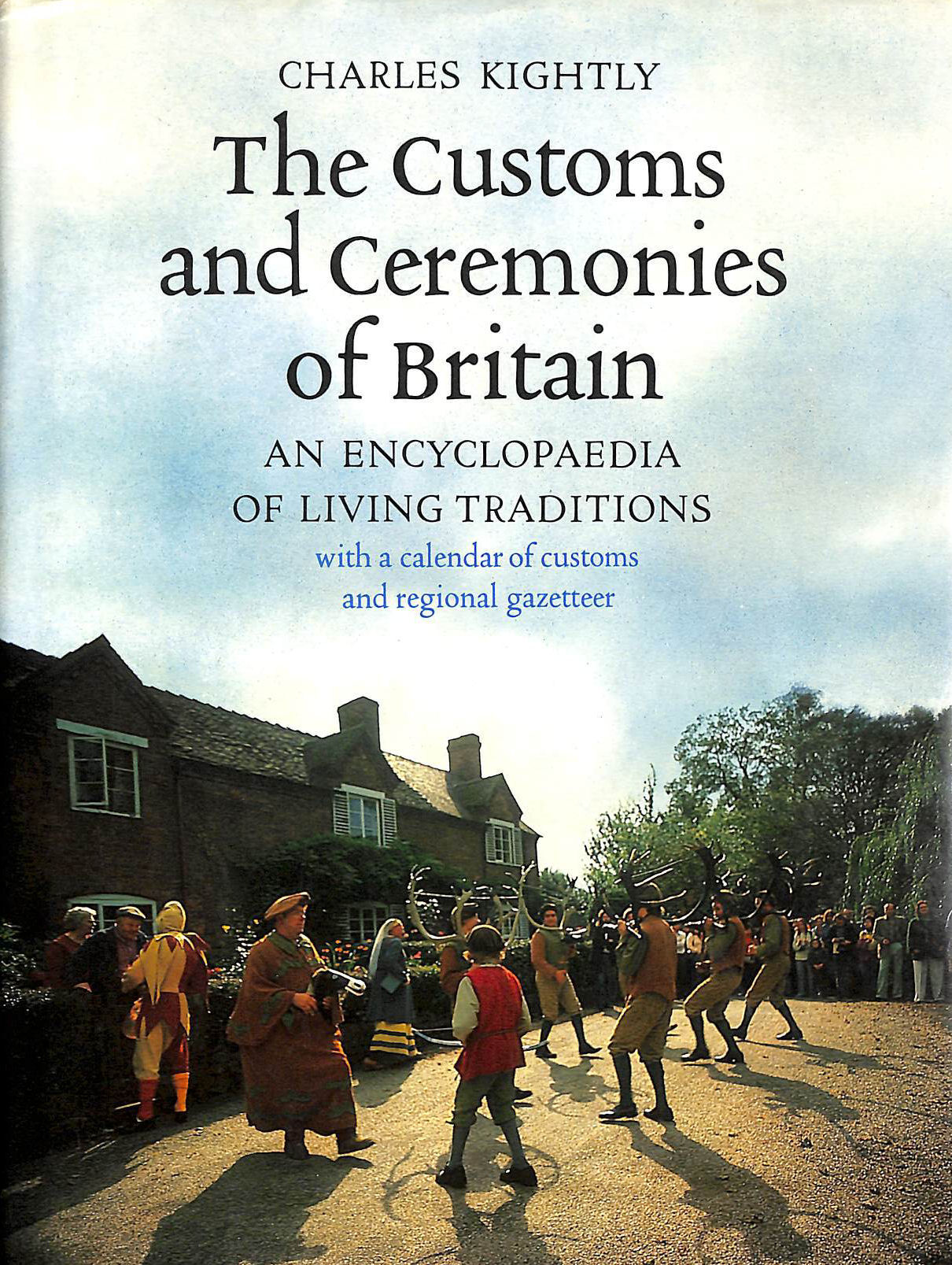 Customs and Ceremonies of Britain: An Encyclopaedia of Living Traditions, Kightly, Charles