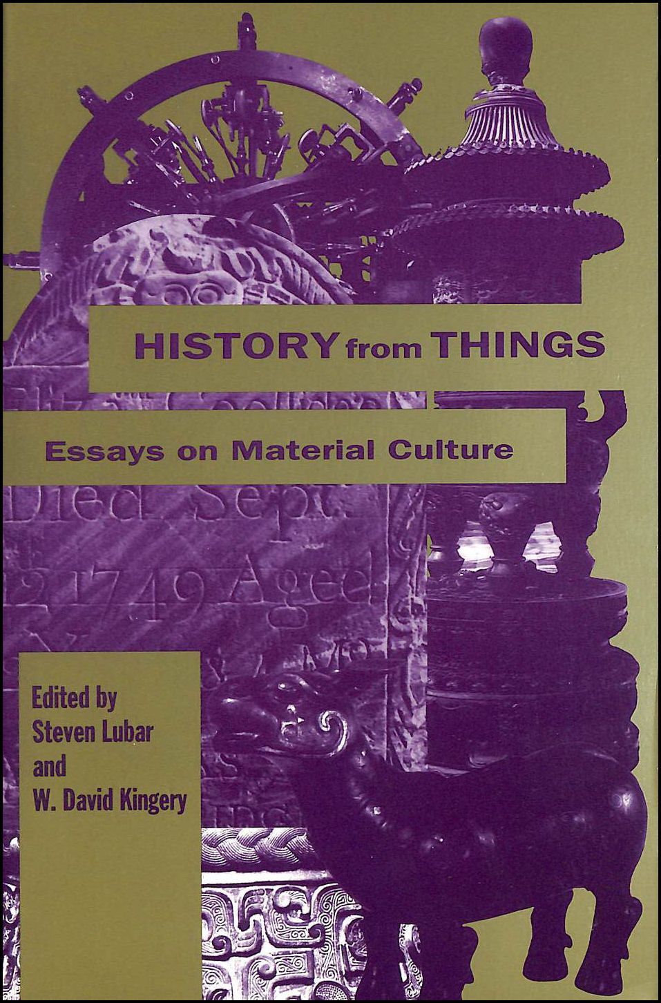 History from Things: Essays on Material Culture, Lubar, Steven D. [Editor]; Kingery, William David [Editor];