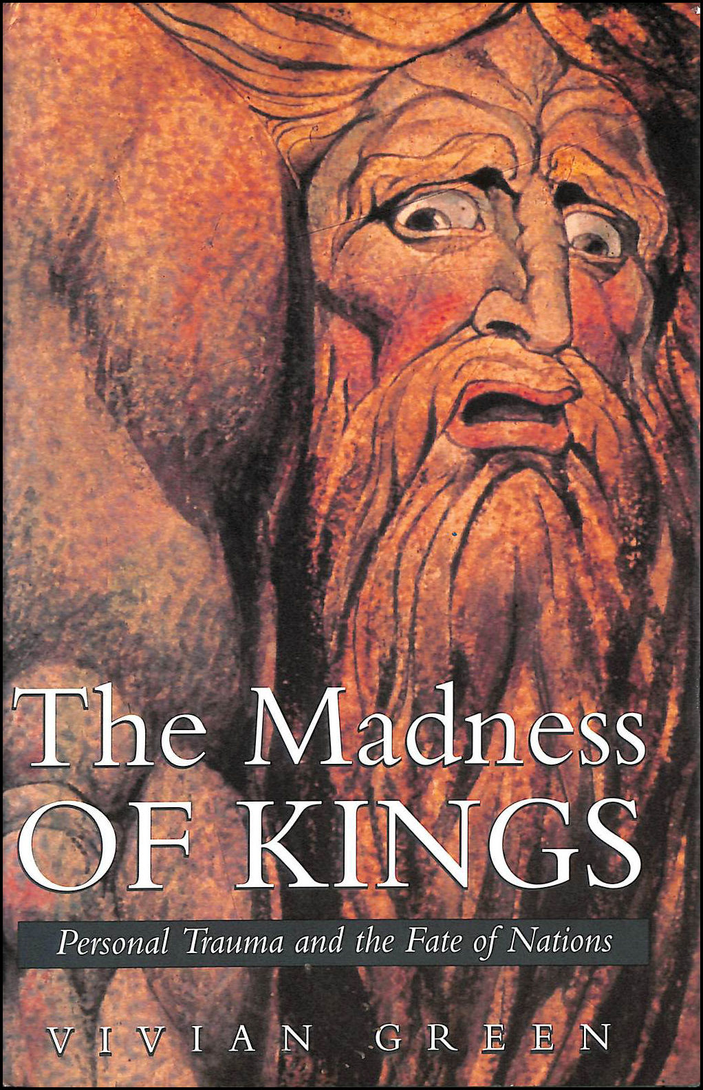 The Madness of Kings: Personal Trauma and the Fate of Nations, Green, Vivian
