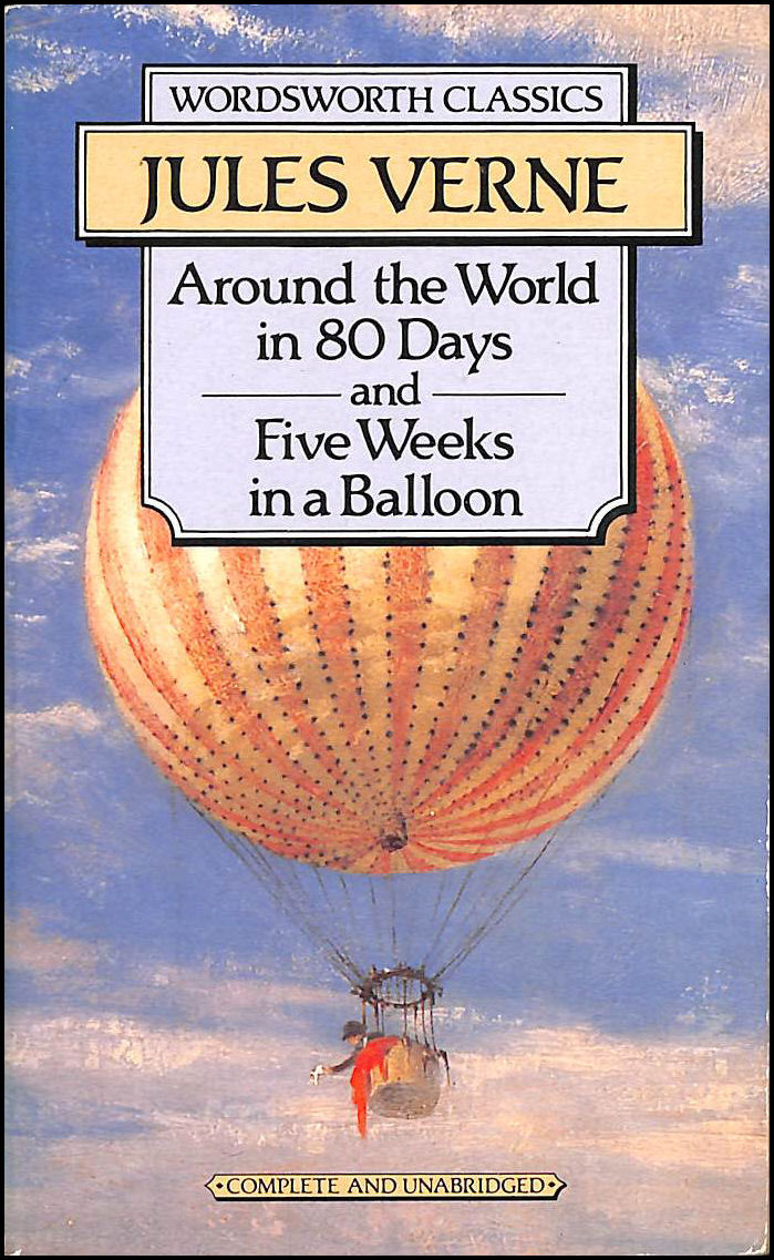 Around the World in 80 Days / Five Weeks in a Balloon: AND Five Weeks in a Balloon (Wordsworth Classics), Verne, Jules; Cardinal, Professor Roger [Introduction]; Carabine, Dr Keith [Series Editor];