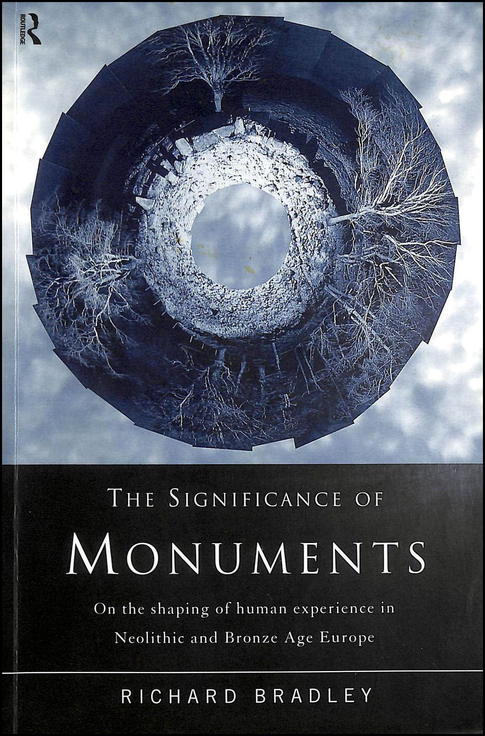 The Significance of Monuments: On the Shaping of Human Experience in Neolithic and Bronze Age Europe, Bradley, Richard