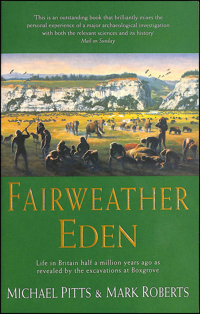 Image for A Fairweather Eden: Life in Britain Half a Million Years Ago as Revealed by the Excavations at Boxgrove