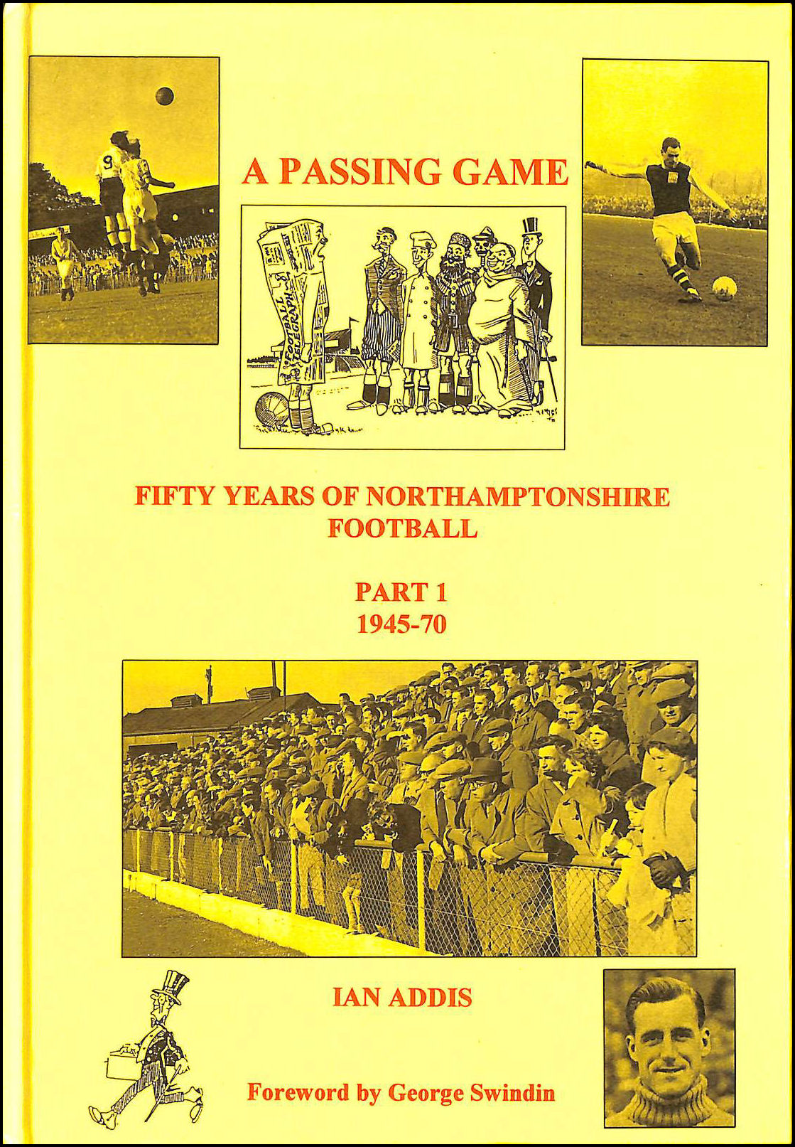 The Passing Game: 1945-70 Pt. 1: 50 Years of Northamptonshire Football, Addis, Ian