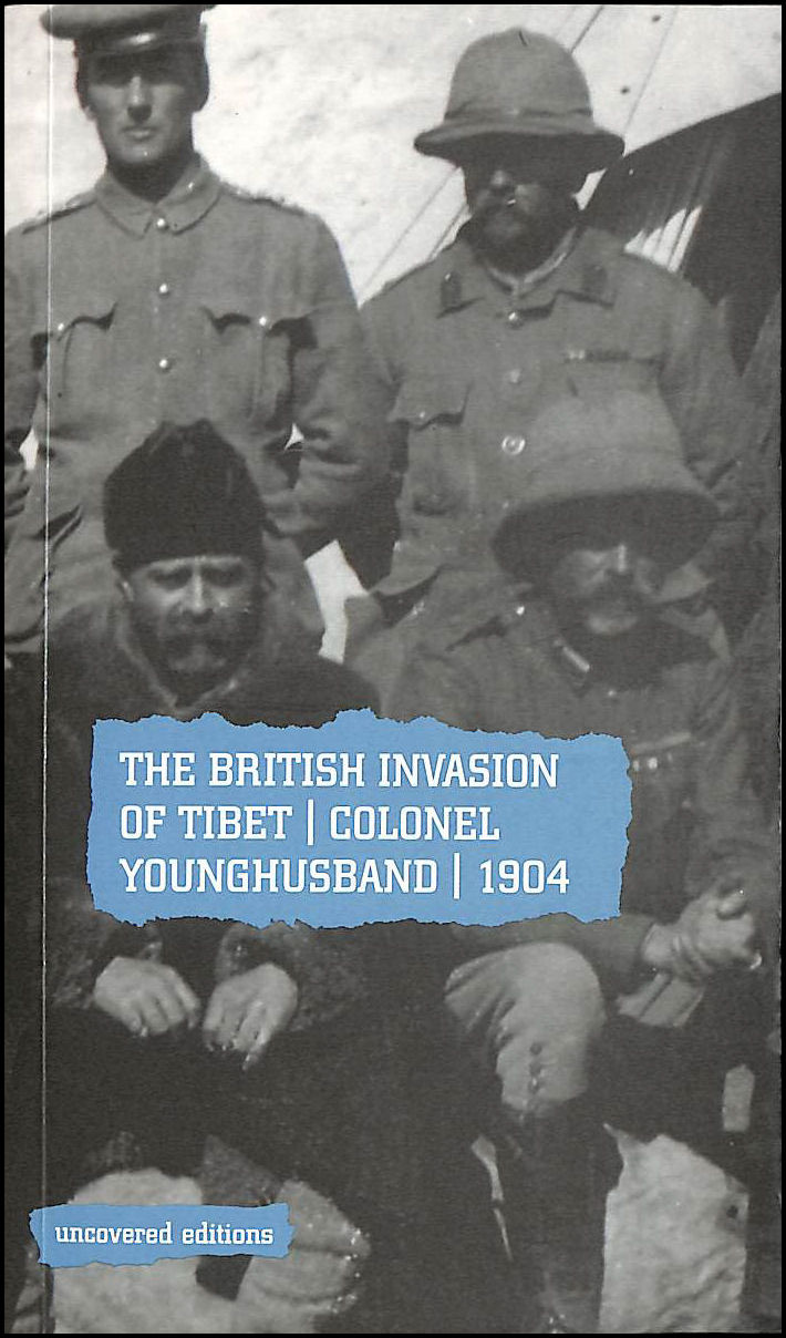 COATES, TIM - The British Invasion of Tibet: Colonel Younghusband, 1904 (Uncovered Editions)