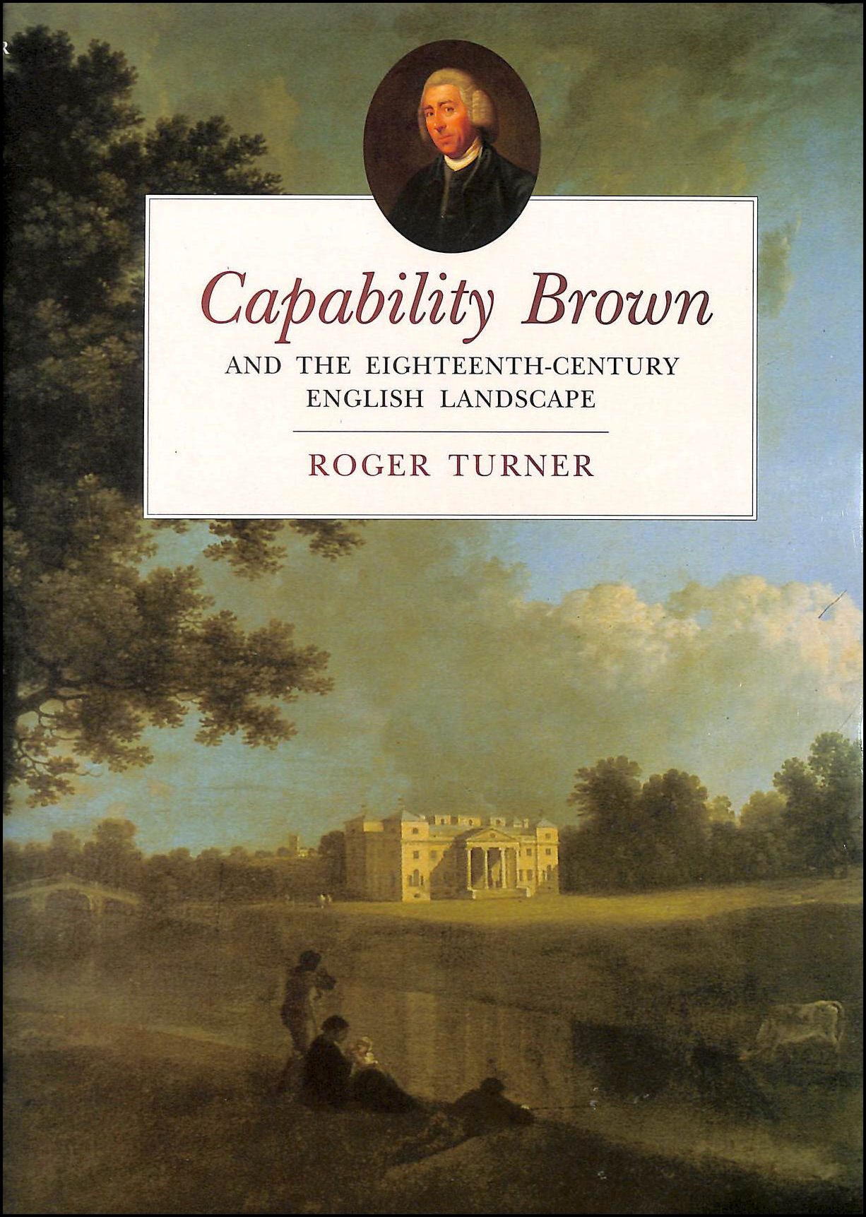 Capability Brown and the Eighteenth-century English Landscape, Turner, Roger