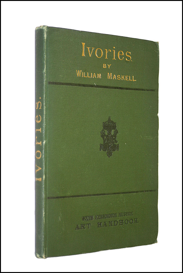 South Kensington Museum Art Handbooks. Number 2 - Ivories Ancient and Mediaeval by W Maskell, W Maskell