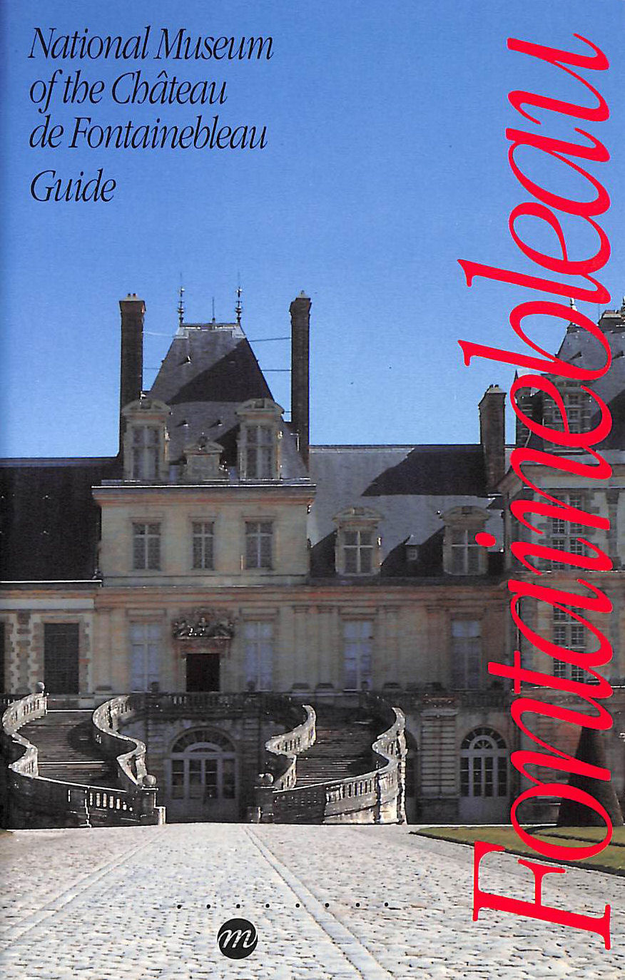 Image for National museum of the chateau  de fontainebleau- guide (anglais)