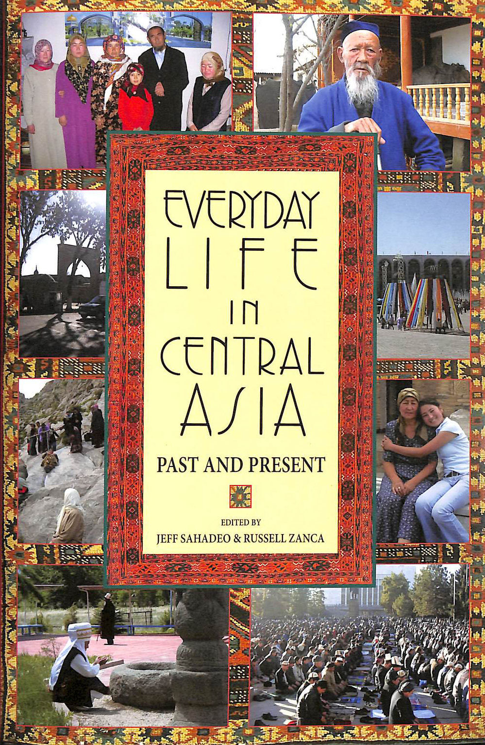 Everyday Life in Central Asia: Past and Present, Sahadeo, Jeff [Editor]; Zanca, Russell [Editor];