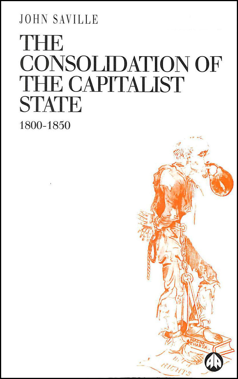 The Consolidation of the Capitalist State, 1800-50 (Socialist History of Britain), Saville, John