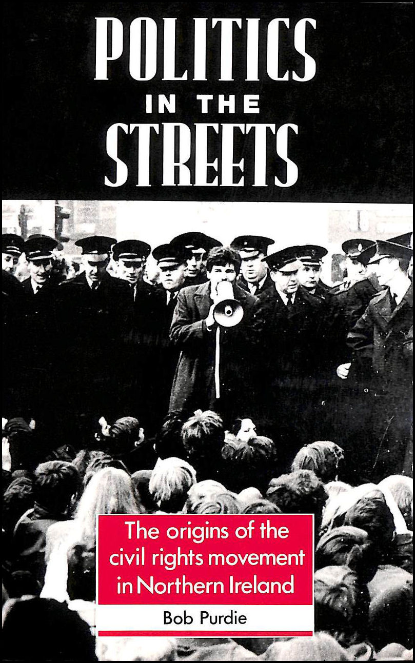 Politics in the Streets: Origins of the Civil Rights Movement in Northern Ireland, Purdie, Bob