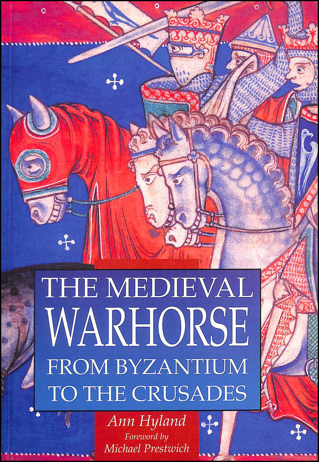The Medieval Warhorse: From Byzantium to the Crusades (Illustrated History Paperbacks), Hyland, Ann; Prestwich, Michael [Foreword]