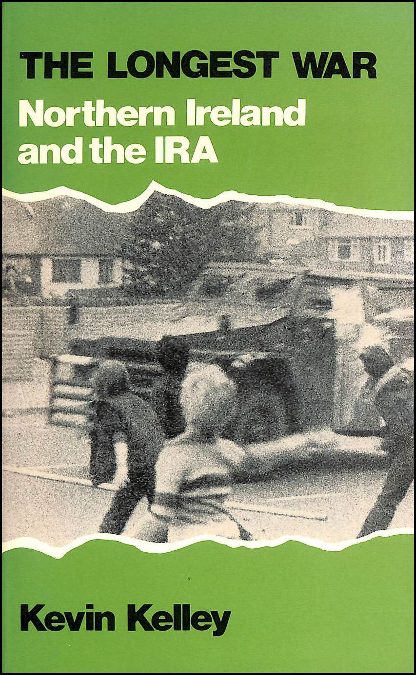 The Longest War: Northern Ireland and the Irish Republican Army, Kelley, Kevin