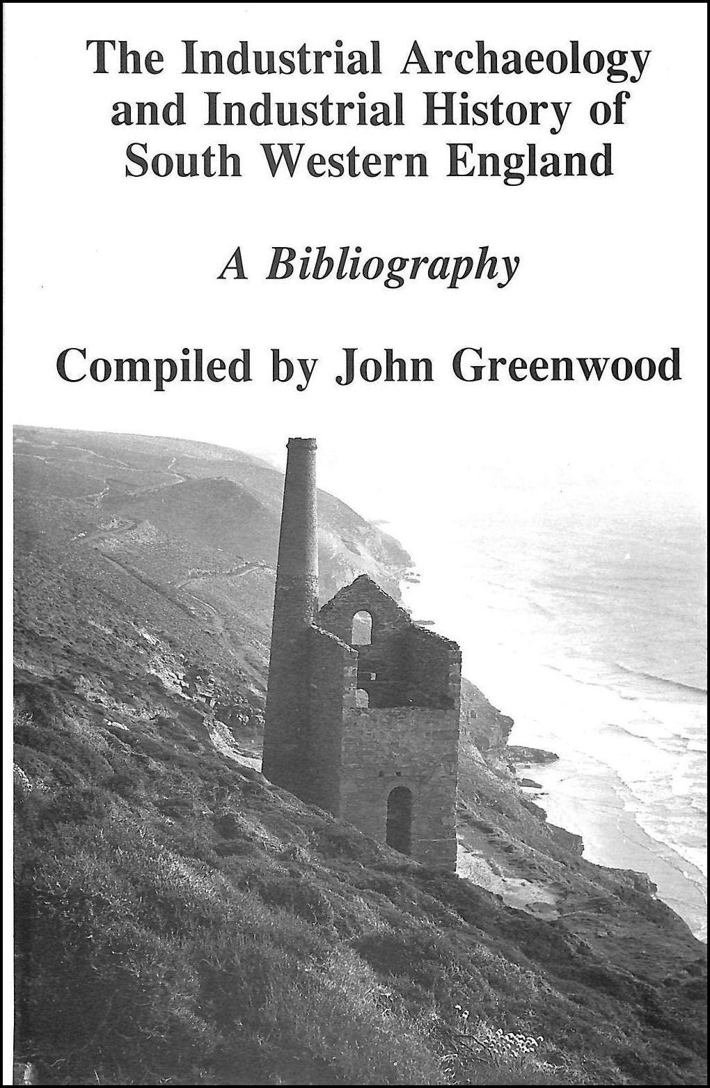Image for Industrial Archaeology and Industrial History of South Western England: A Bibliography