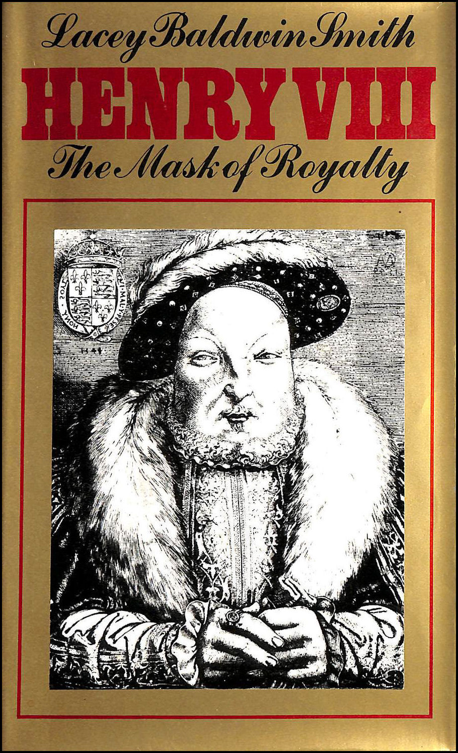 Henry VIII: The Mask of Royalty, Smith, Lacey Baldwin