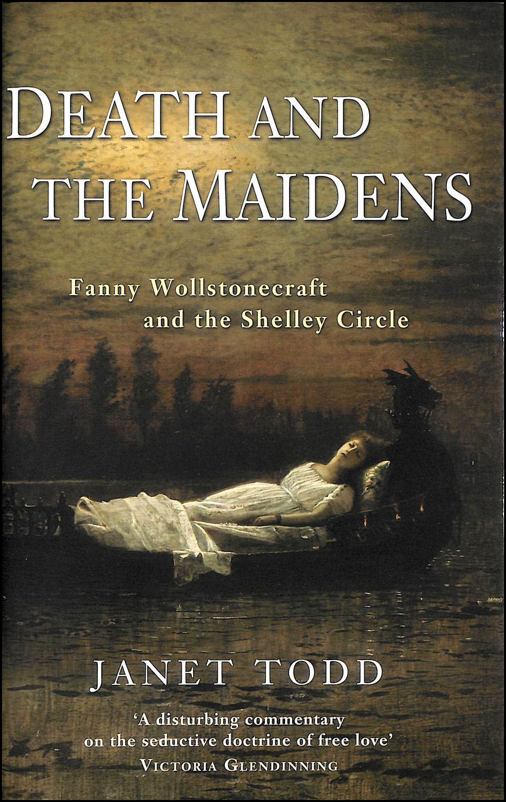 Death & the Maidens: Fanny Wollstonecraft and the Shelley Circle, Todd, Janet