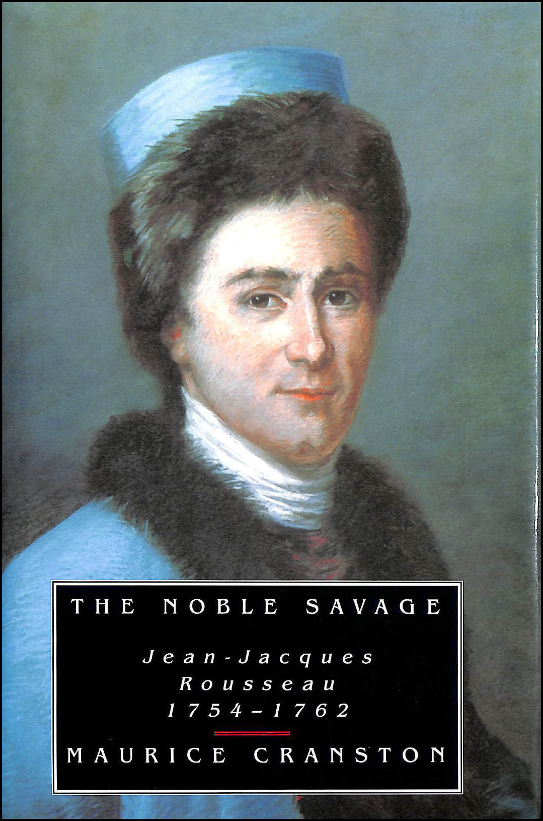 The Noble Savage: Jean-Jacques Rousseau, 1754-62, Cranston, Maurice