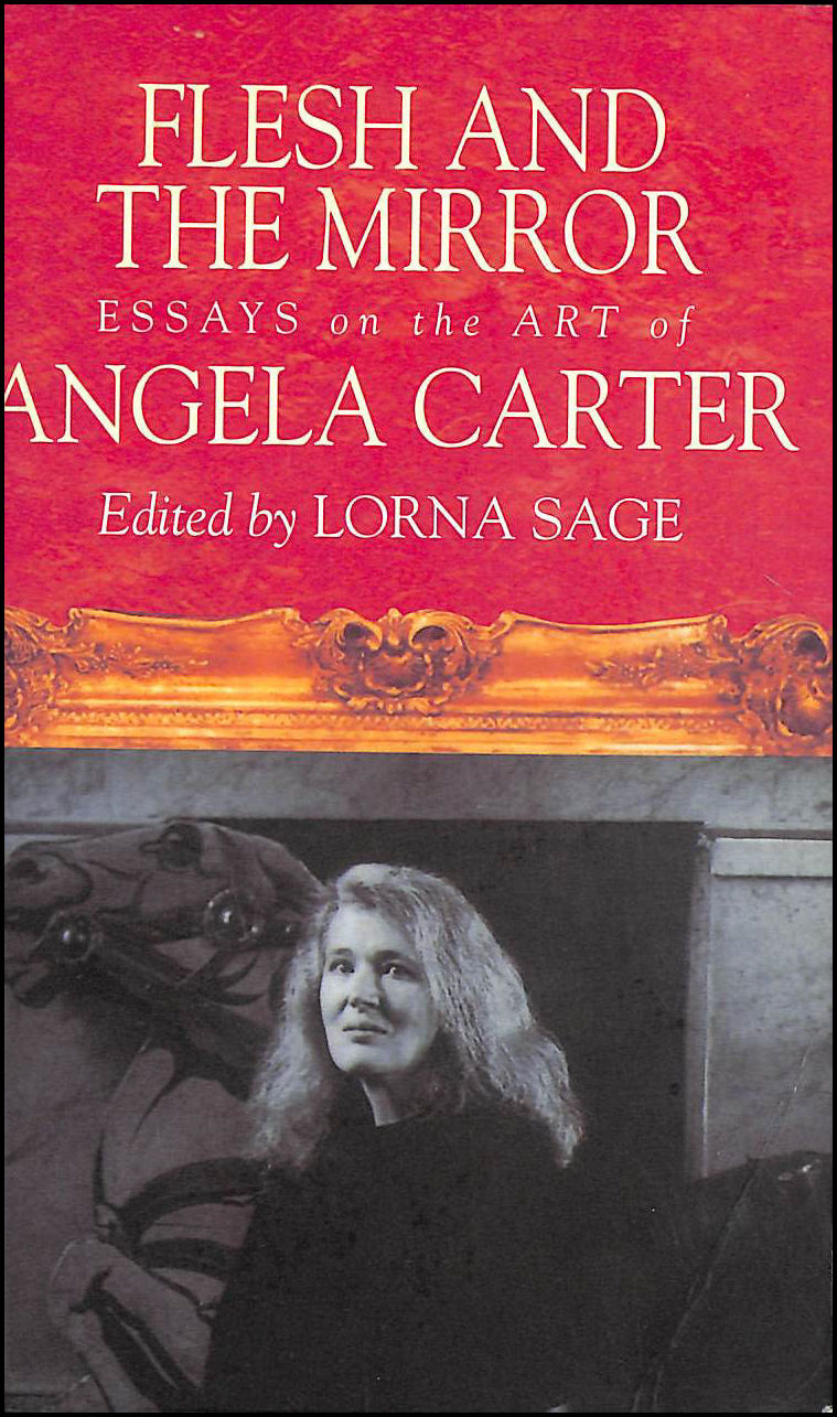 Flesh And The Mirror: Essays on the Art of Angela Carter, Sage, Lorna; Sage, Lorna [Editor]