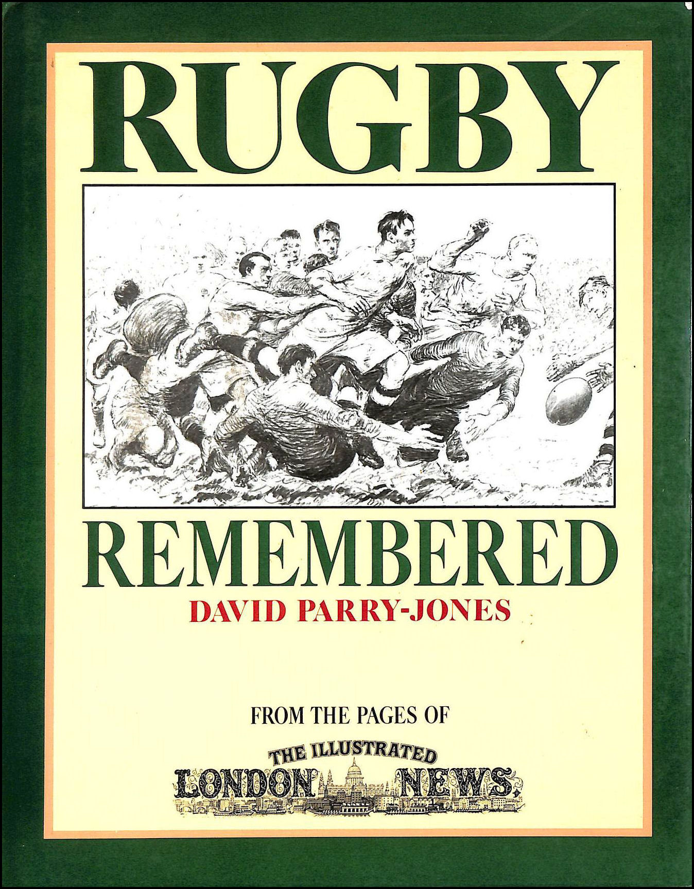 """Rugby Remembered: From the Pages of the """"Illustrated London News"""", Parry-Jones, David"""