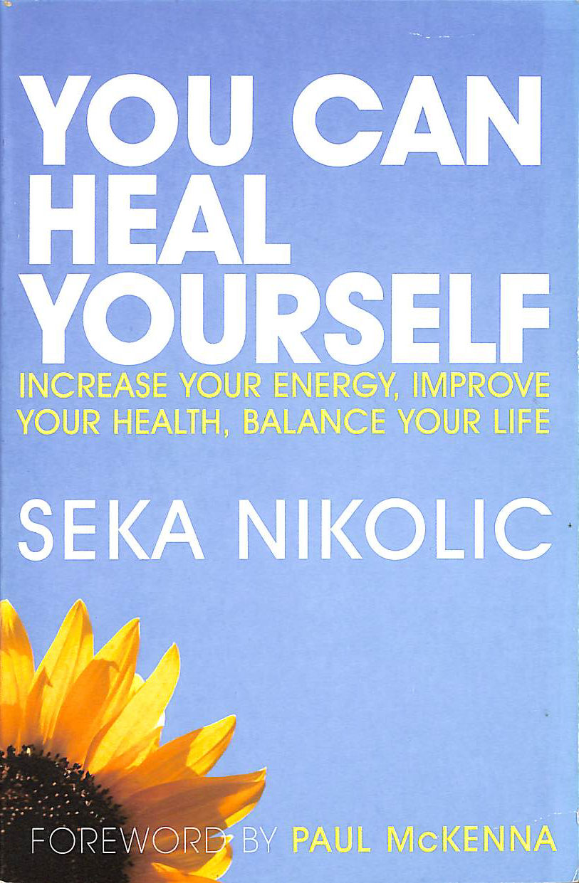 You Can Heal Yourself: Increase your Energy, Improve your Health, Balance your Life, Nikolic, Seka; Tay, Sarah