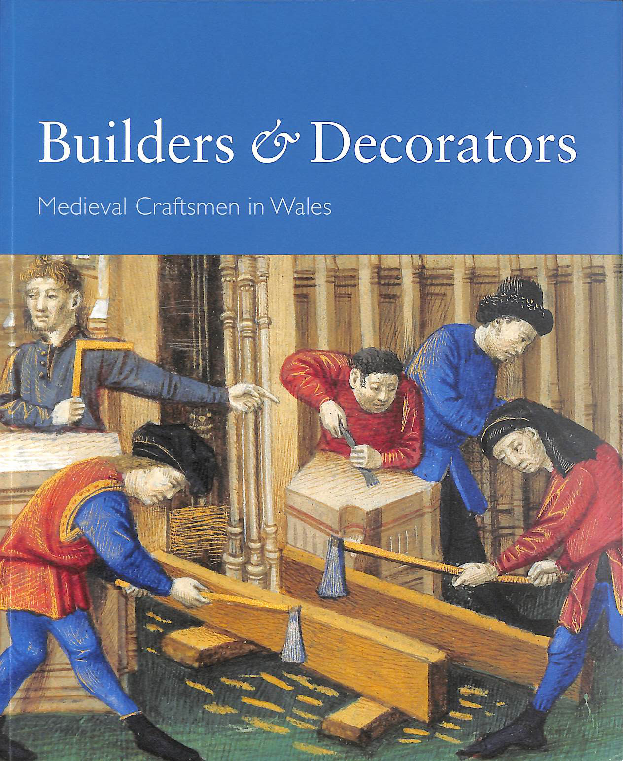 Image for Builders and Decorators - Medieval Craftsmen in Wales