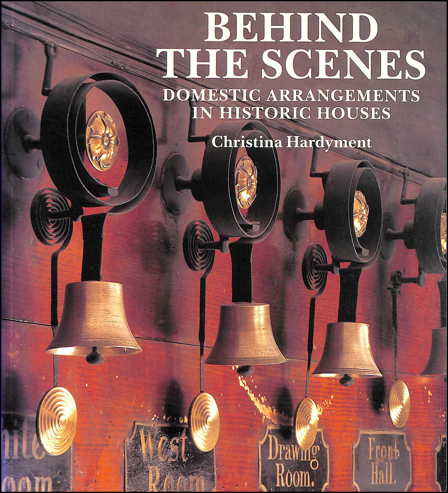 Behind the Scenes: Domestic Arrangements in Historic Houses, Hardyment, Christina