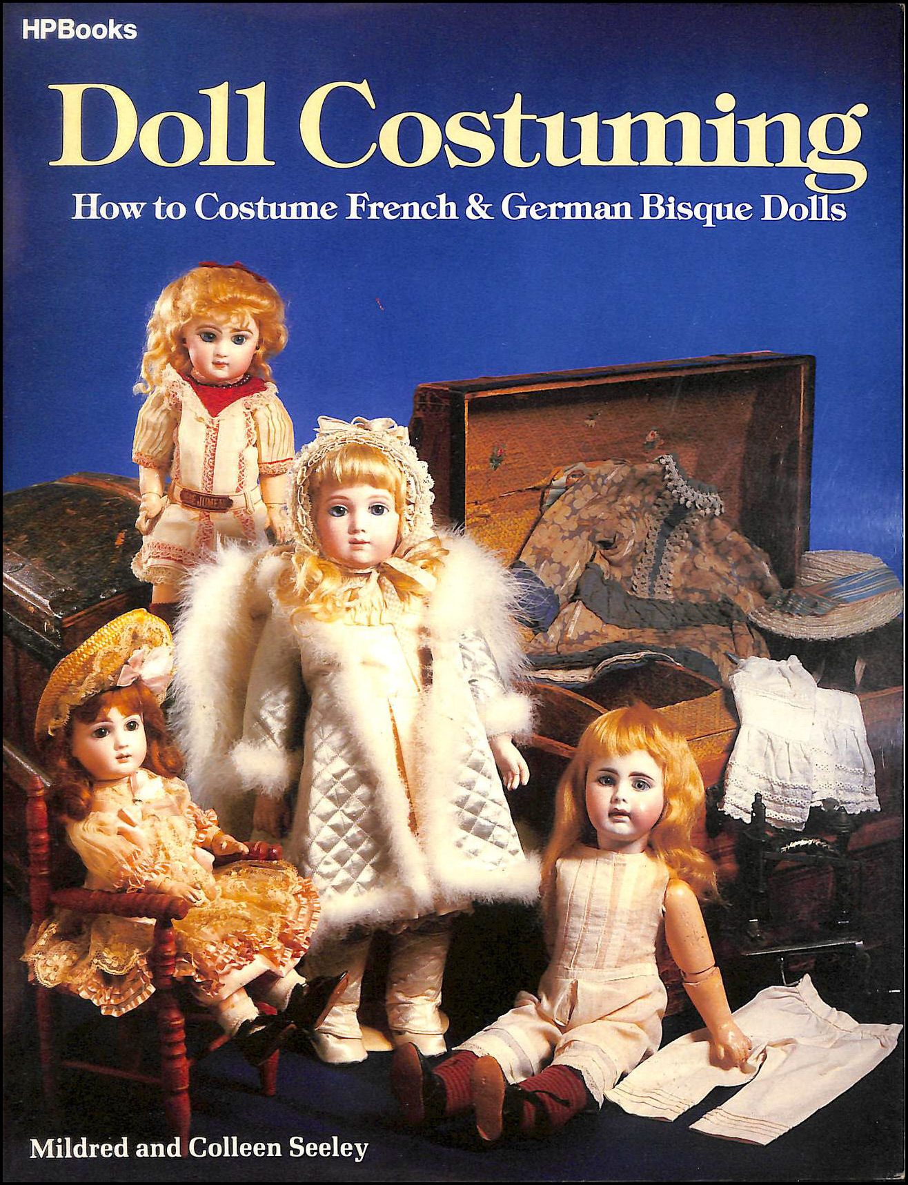 Doll Costuming: How to Costume French and German Bisque Dolls, Seeley, Mildred; Seeley, Colleen