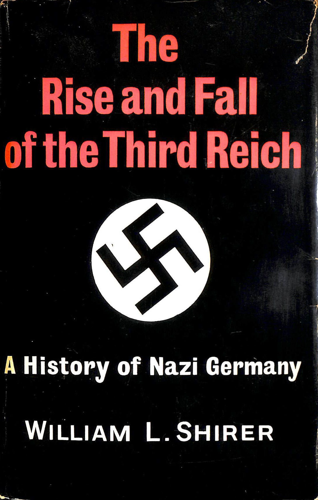 The Rise and Fall of the Third Reich: A History of Nazi Germany, William L. Shirer