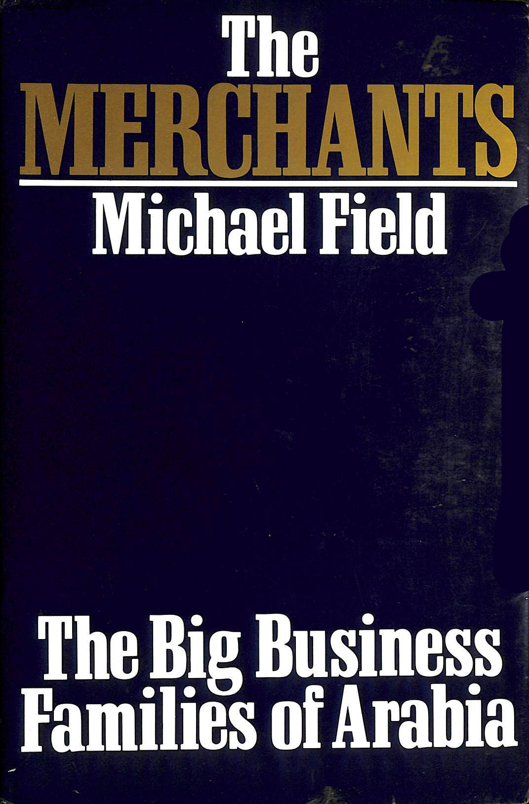 Image for The Merchants: Big Business Families of Arabia