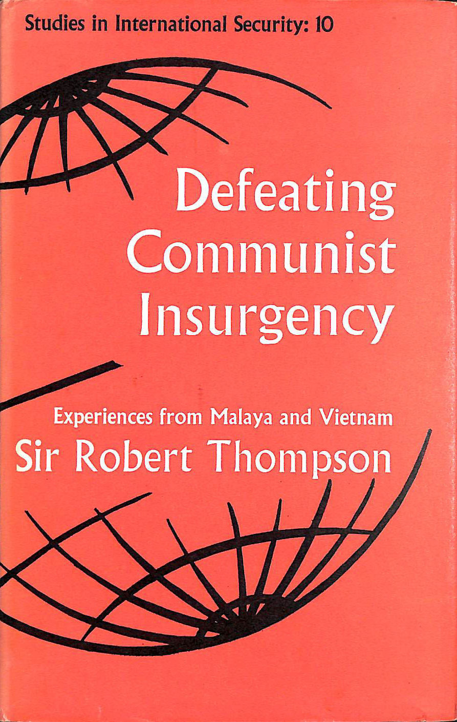 Defeating Communist Insurgency: Experiences from Malaya and Vietnam, Thompson, R