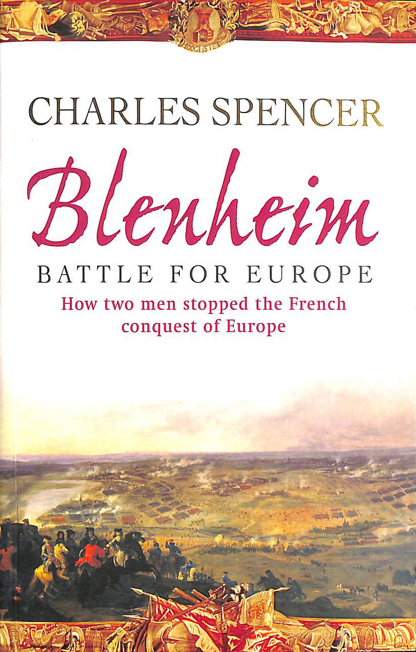 Blenheim: Battle for Europe , How two men stopped the French conquest of Europe, Spencer, Lord Charles