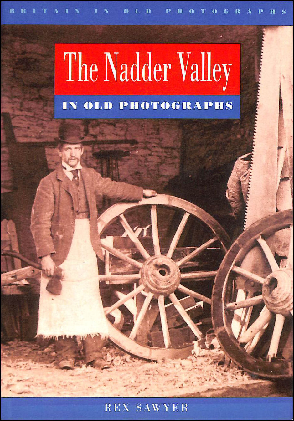 Nadder Valley in Old Photographs (Britain in Old Photographs), Sawyer, Rex