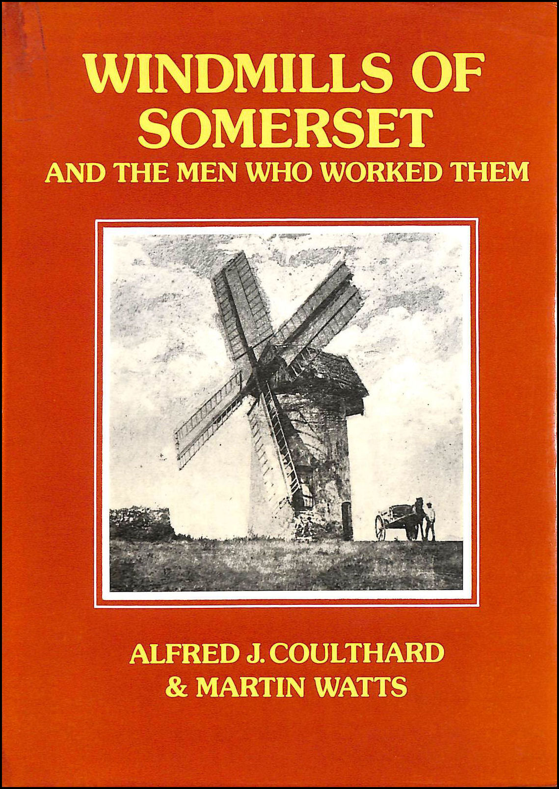 Windmills of Somerset and the Men Who Worked Them, Coulthard, Alfred J.; Watts, Martin