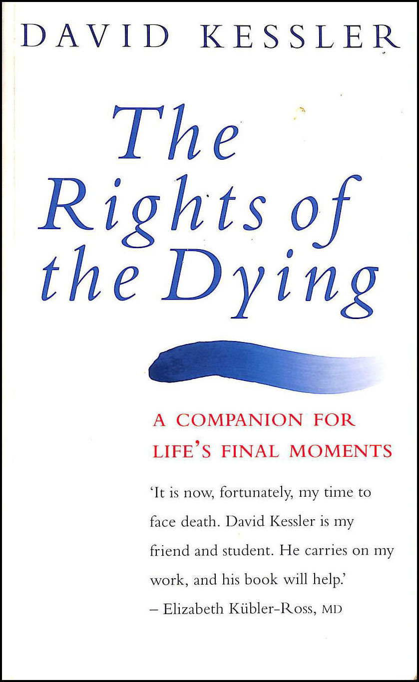 The Rights of the Dying: A Companion for Life's Final Moments, Kessler, David