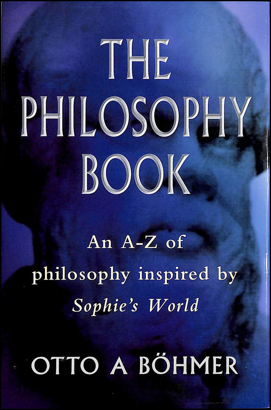 "The Philosophy Book: An A-Z of Philosophers and Ideas in ""Sophie's World"", Otto Bohmer; Anthony Vivis [Translator]"