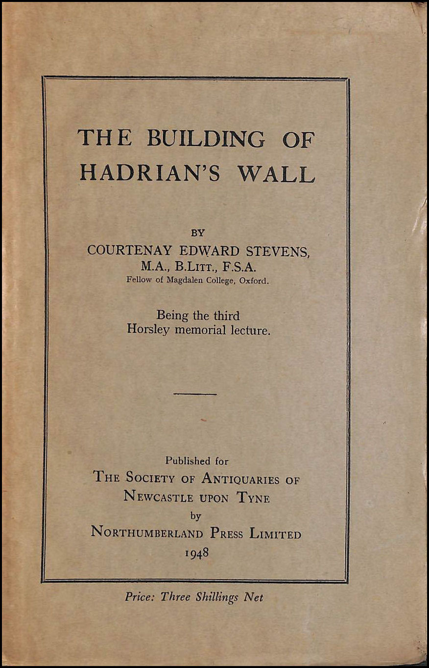 Image for The Building Of Hadrian's Wall, Being The Third Horsley Memorial Lecture